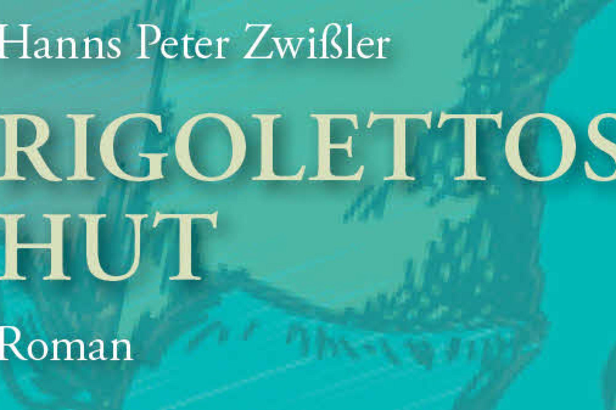 Hanns Peter Zwißler: Rigolettos Hut. Roman